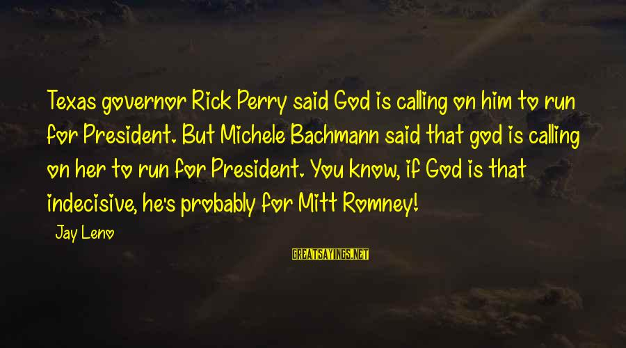 God's Calling Sayings By Jay Leno: Texas governor Rick Perry said God is calling on him to run for President. But