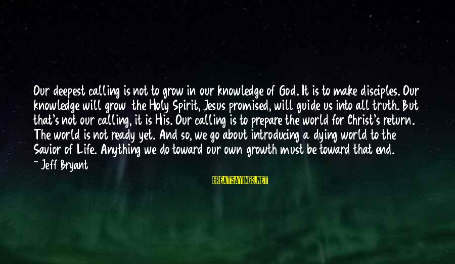 God's Calling Sayings By Jeff Bryant: Our deepest calling is not to grow in our knowledge of God. It is to