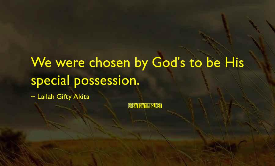 God's Calling Sayings By Lailah Gifty Akita: We were chosen by God's to be His special possession.