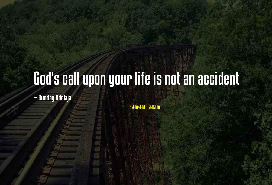 God's Calling Sayings By Sunday Adelaja: God's call upon your life is not an accident