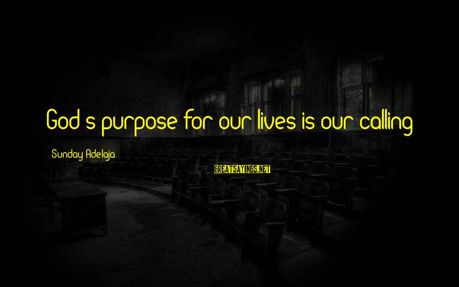 God's Calling Sayings By Sunday Adelaja: God's purpose for our lives is our calling