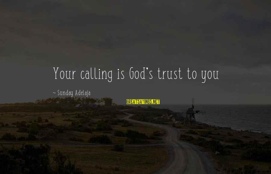 God's Calling Sayings By Sunday Adelaja: Your calling is God's trust to you