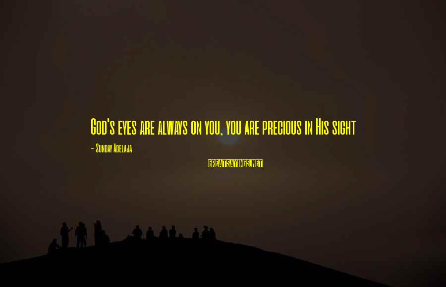 God's Calling Sayings By Sunday Adelaja: God's eyes are always on you, you are precious in His sight
