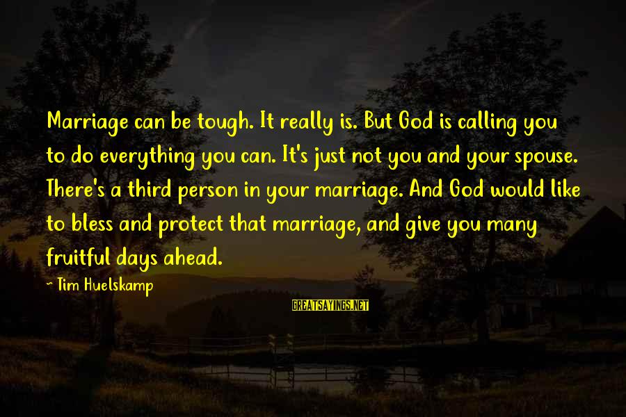 God's Calling Sayings By Tim Huelskamp: Marriage can be tough. It really is. But God is calling you to do everything