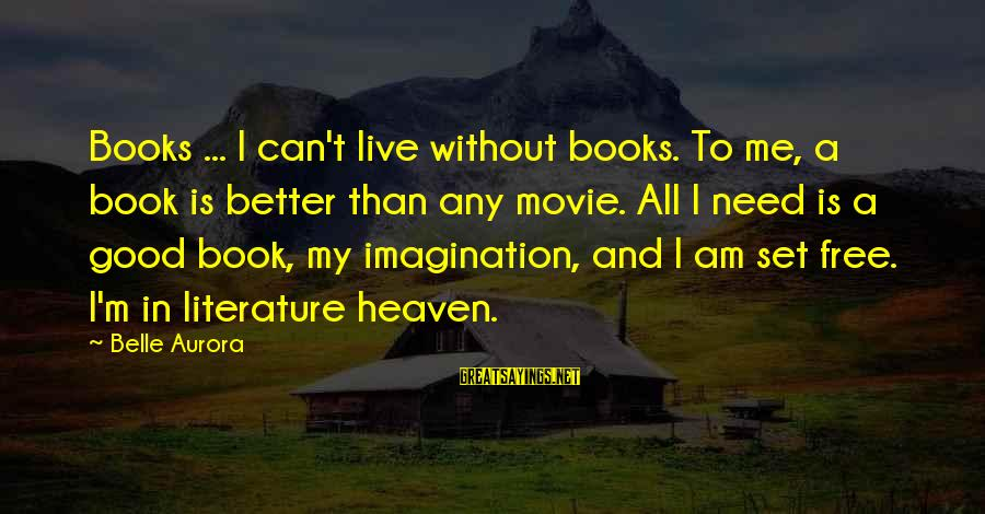 Goede Vriend Sayings By Belle Aurora: Books ... I can't live without books. To me, a book is better than any
