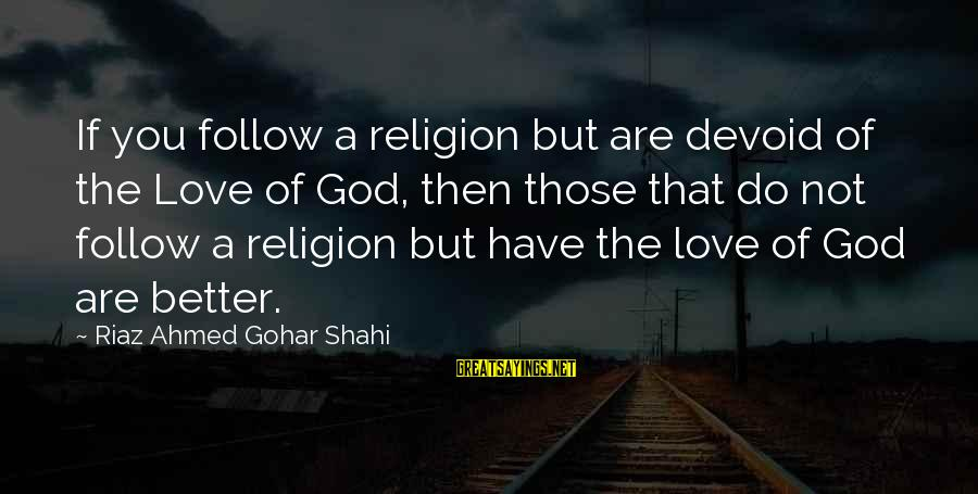Gohar Sayings By Riaz Ahmed Gohar Shahi: If you follow a religion but are devoid of the Love of God, then those