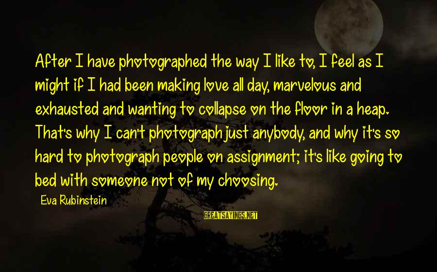 Going After Someone You Love Sayings By Eva Rubinstein: After I have photographed the way I like to, I feel as I might if