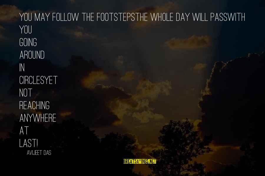 Going Anywhere With You Sayings By Avijeet Das: You may follow the footstepsThe whole day will passWith you going around in circlesYet not