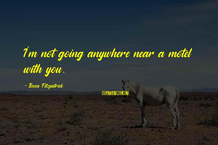 Going Anywhere With You Sayings By Becca Fitzpatrick: I'm not going anywhere near a motel with you.