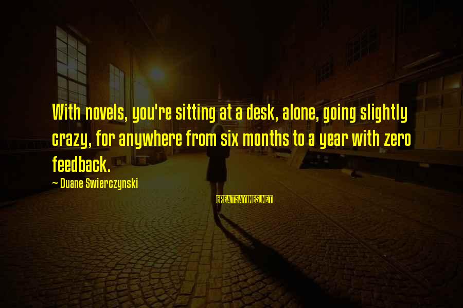 Going Anywhere With You Sayings By Duane Swierczynski: With novels, you're sitting at a desk, alone, going slightly crazy, for anywhere from six