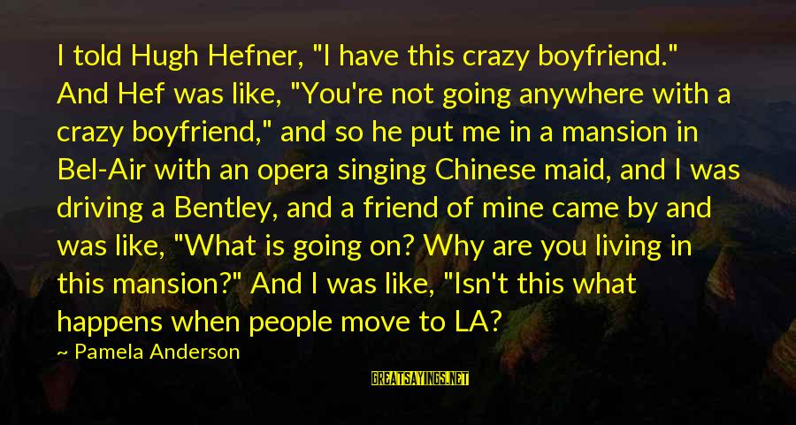 "Going Anywhere With You Sayings By Pamela Anderson: I told Hugh Hefner, ""I have this crazy boyfriend."" And Hef was like, ""You're not"