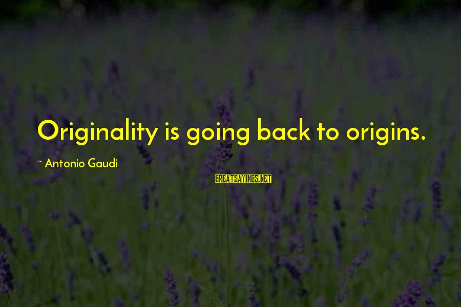 Going Back Sayings By Antonio Gaudi: Originality is going back to origins.