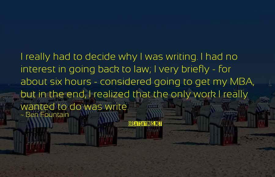 Going Back Sayings By Ben Fountain: I really had to decide why I was writing. I had no interest in going