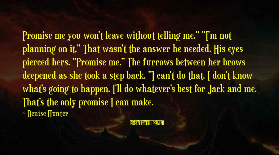 "Going Back Sayings By Denise Hunter: Promise me you won't leave without telling me."" ""I'm not planning on it."" That wasn't"