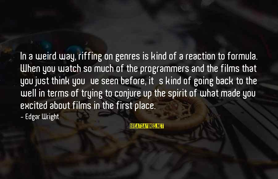 Going Back Sayings By Edgar Wright: In a weird way, riffing on genres is kind of a reaction to formula. When