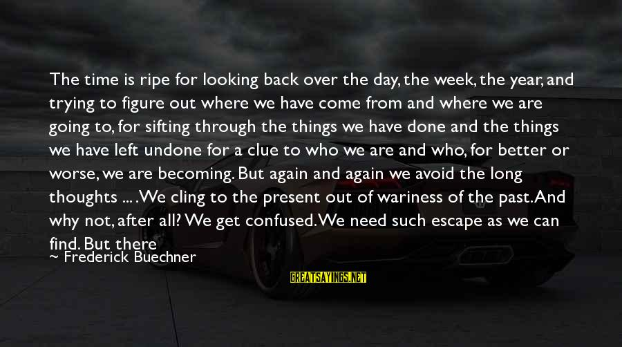 Going Back Sayings By Frederick Buechner: The time is ripe for looking back over the day, the week, the year, and