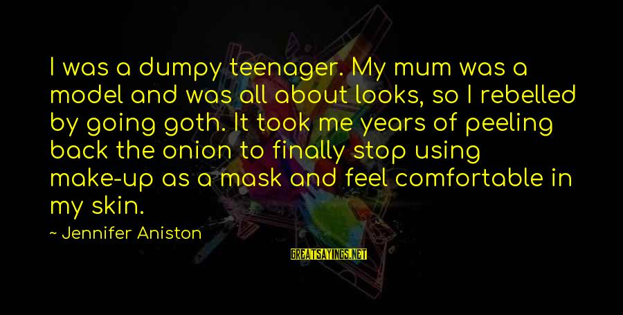 Going Back Sayings By Jennifer Aniston: I was a dumpy teenager. My mum was a model and was all about looks,