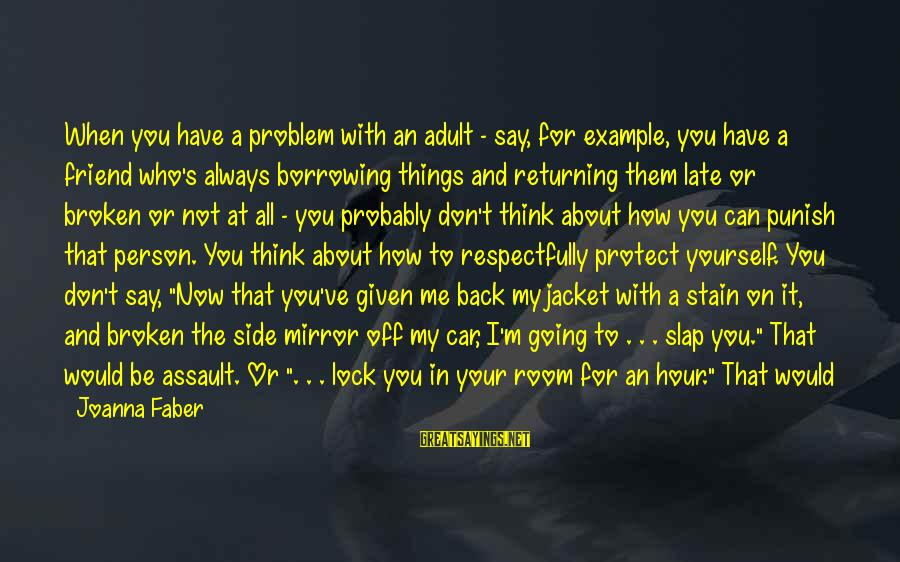 Going Back Sayings By Joanna Faber: When you have a problem with an adult - say, for example, you have a