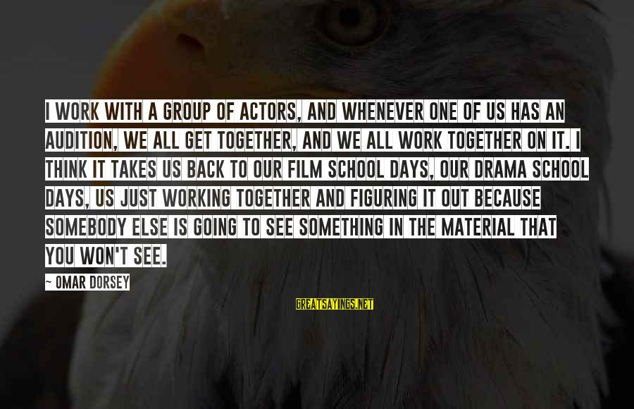 Going Back Sayings By Omar Dorsey: I work with a group of actors, and whenever one of us has an audition,