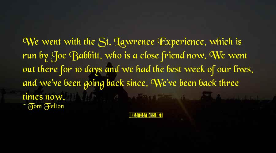 Going Back Sayings By Tom Felton: We went with the St. Lawrence Experience, which is run by Joe Babbitt, who is