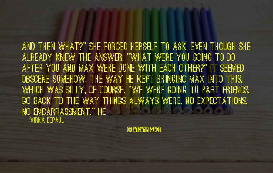 "Going Back Sayings By Virna DePaul: And then what?"" she forced herself to ask, even though she already knew the answer."