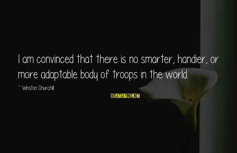 Going Down The Wrong Road Sayings By Winston Churchill: I am convinced that there is no smarter, handier, or more adaptable body of troops
