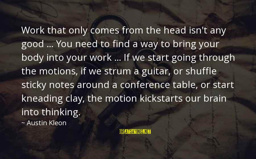 Going Through Motions Sayings By Austin Kleon: Work that only comes from the head isn't any good ... You need to find