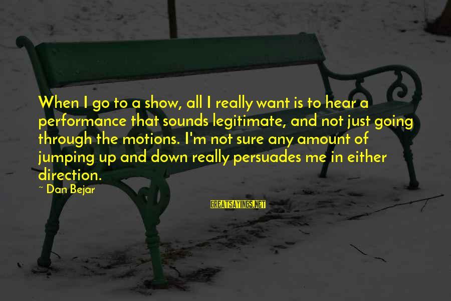 Going Through Motions Sayings By Dan Bejar: When I go to a show, all I really want is to hear a performance