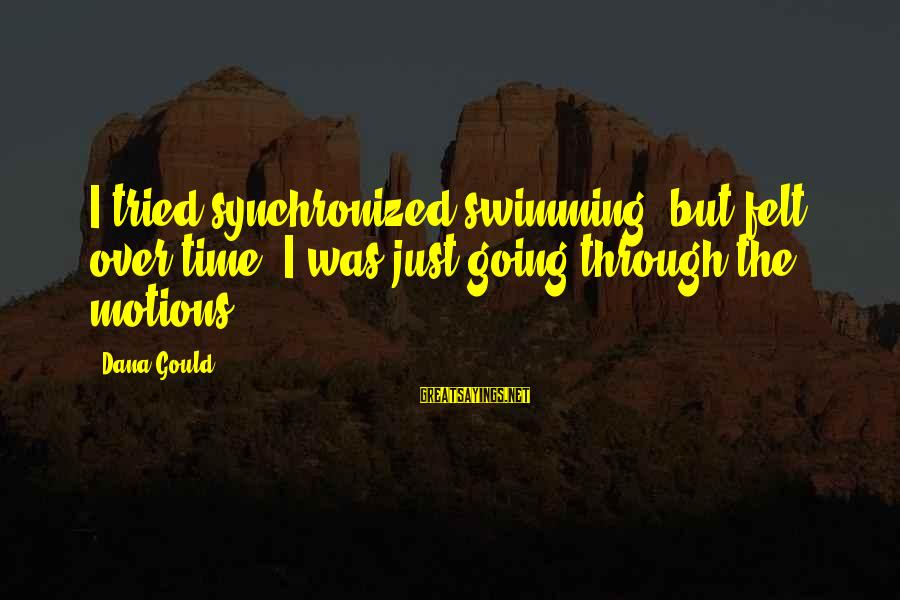 Going Through Motions Sayings By Dana Gould: I tried synchronized swimming, but felt, over time, I was just going through the motions.