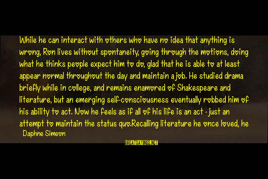 Going Through Motions Sayings By Daphne Simeon: While he can interact with others who have no idea that anything is wrong, Ron