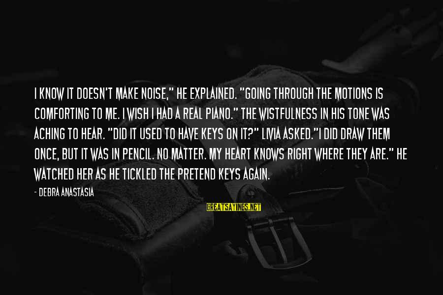 """Going Through Motions Sayings By Debra Anastasia: I know it doesn't make noise,"""" he explained. """"Going through the motions is comforting to"""