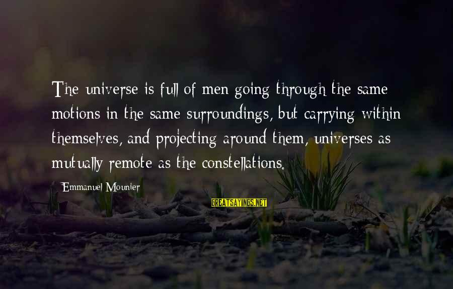 Going Through Motions Sayings By Emmanuel Mounier: The universe is full of men going through the same motions in the same surroundings,