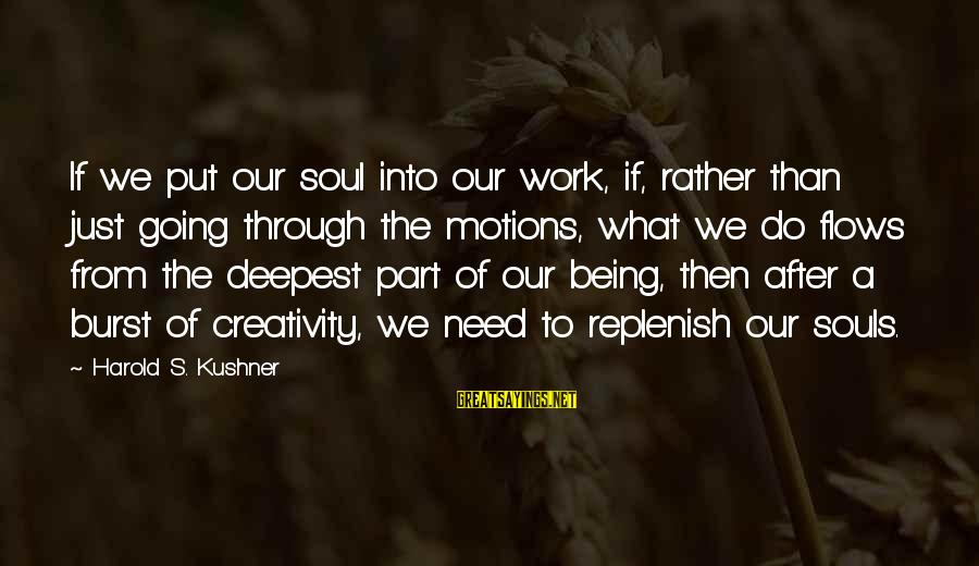 Going Through Motions Sayings By Harold S. Kushner: If we put our soul into our work, if, rather than just going through the
