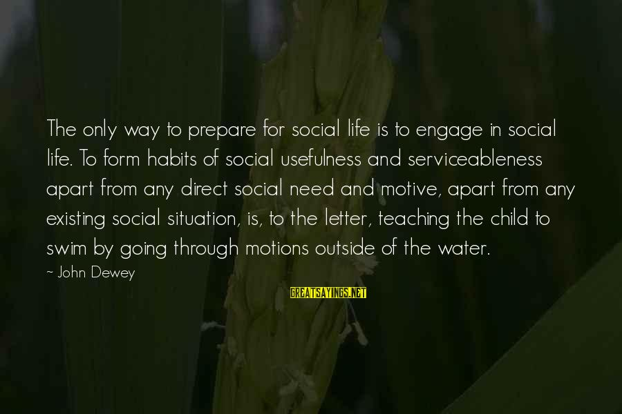 Going Through Motions Sayings By John Dewey: The only way to prepare for social life is to engage in social life. To