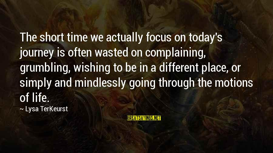 Going Through Motions Sayings By Lysa TerKeurst: The short time we actually focus on today's journey is often wasted on complaining, grumbling,