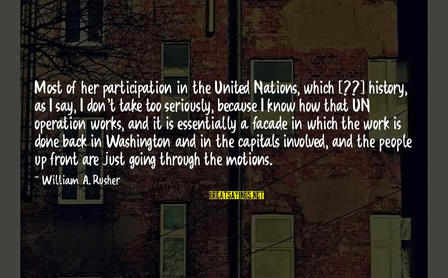 Going Through Motions Sayings By William A. Rusher: Most of her participation in the United Nations, which [??] history, as I say, I