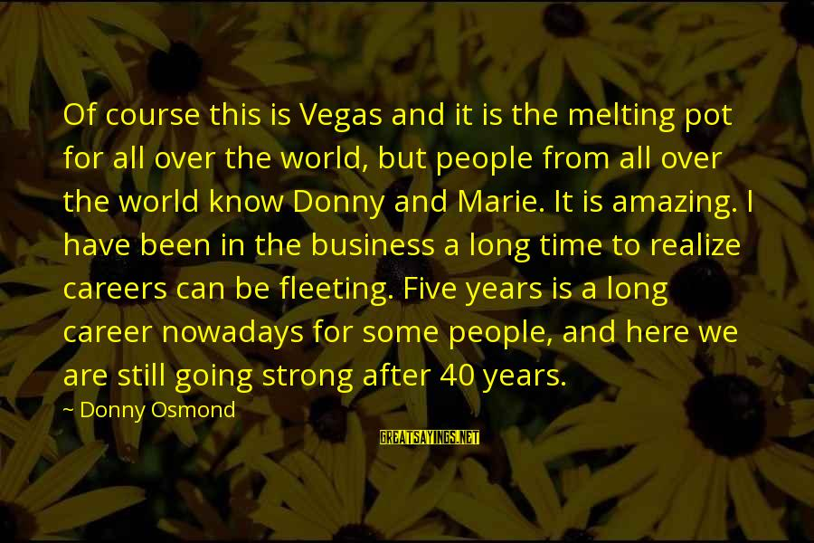 Going To Vegas Sayings By Donny Osmond: Of course this is Vegas and it is the melting pot for all over the