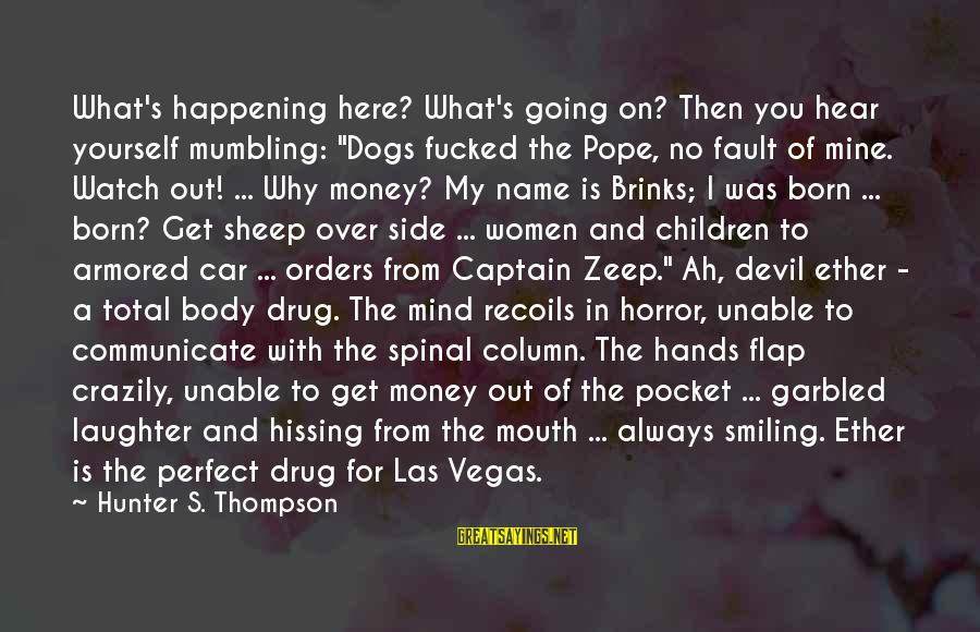 """Going To Vegas Sayings By Hunter S. Thompson: What's happening here? What's going on? Then you hear yourself mumbling: """"Dogs fucked the Pope,"""
