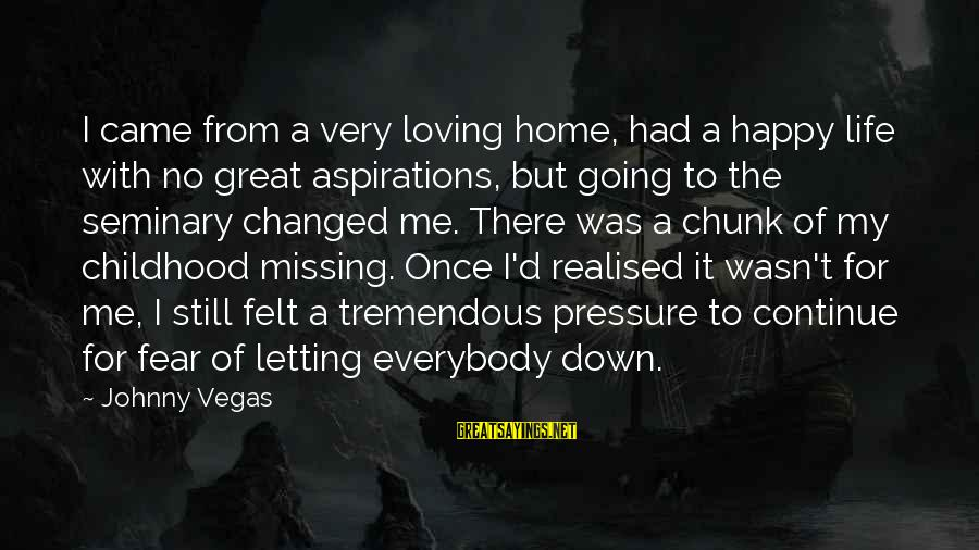 Going To Vegas Sayings By Johnny Vegas: I came from a very loving home, had a happy life with no great aspirations,