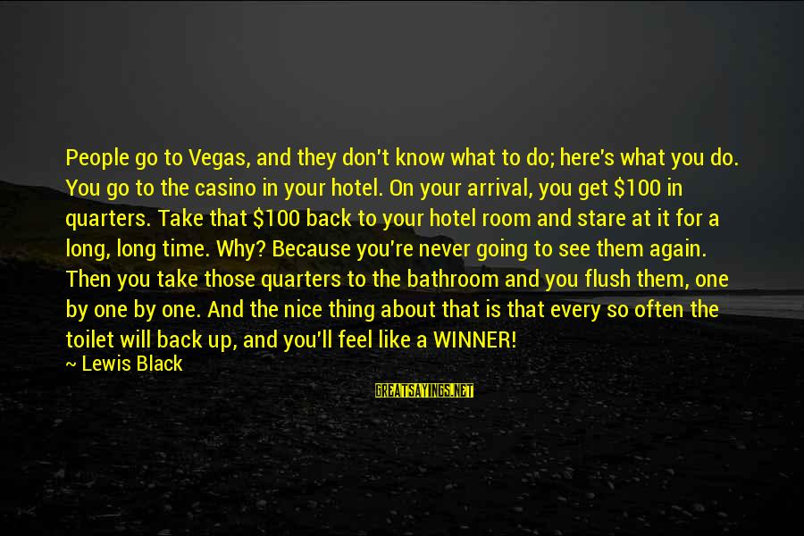 Going To Vegas Sayings By Lewis Black: People go to Vegas, and they don't know what to do; here's what you do.