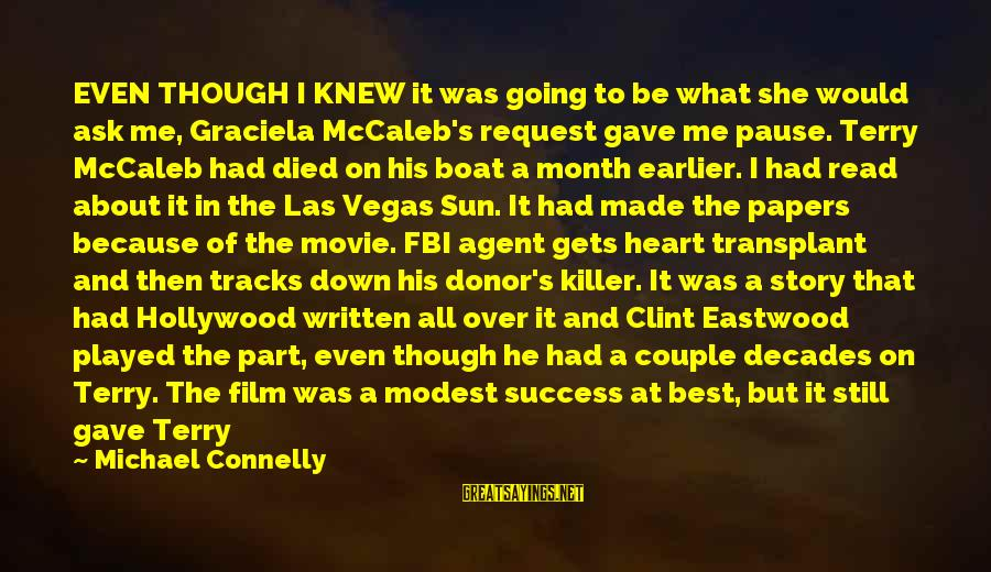 Going To Vegas Sayings By Michael Connelly: EVEN THOUGH I KNEW it was going to be what she would ask me, Graciela