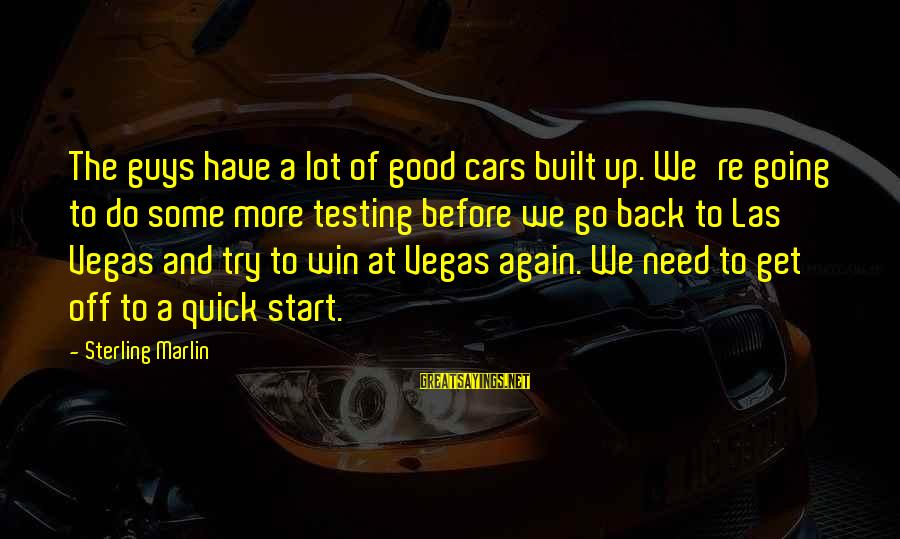 Going To Vegas Sayings By Sterling Marlin: The guys have a lot of good cars built up. We're going to do some