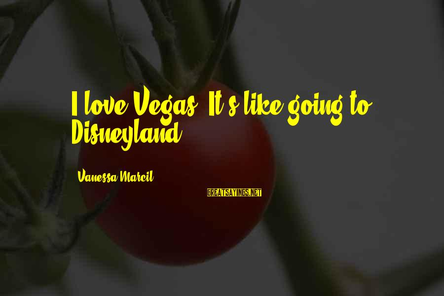 Going To Vegas Sayings By Vanessa Marcil: I love Vegas. It's like going to Disneyland.