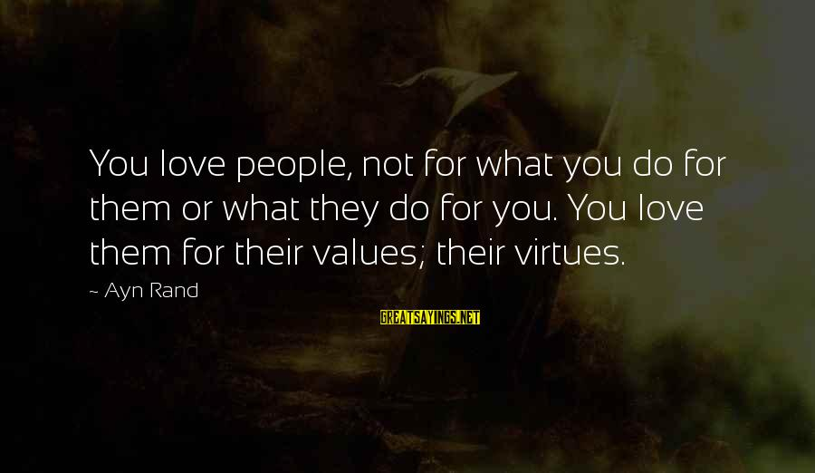 Goja Sayings By Ayn Rand: You love people, not for what you do for them or what they do for