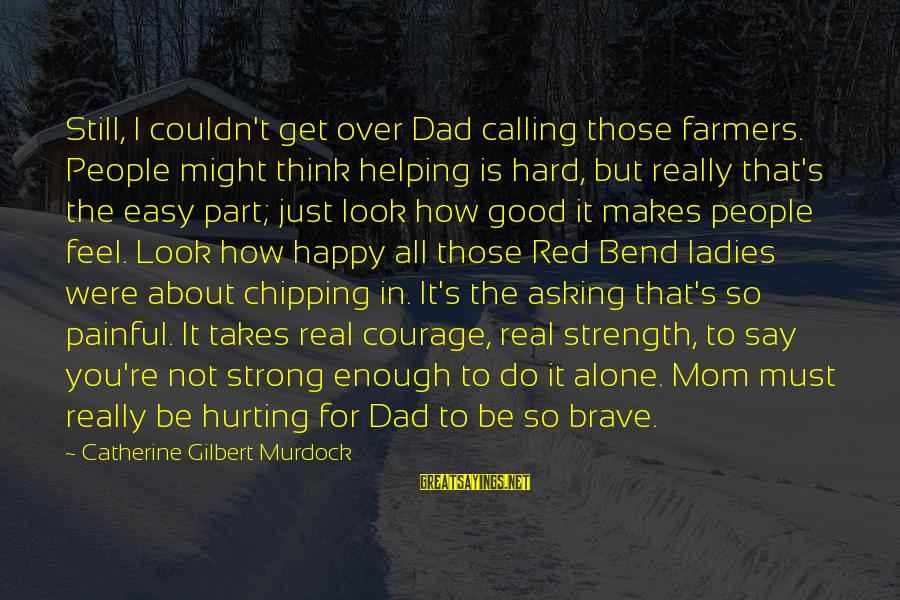 Goja Sayings By Catherine Gilbert Murdock: Still, I couldn't get over Dad calling those farmers. People might think helping is hard,