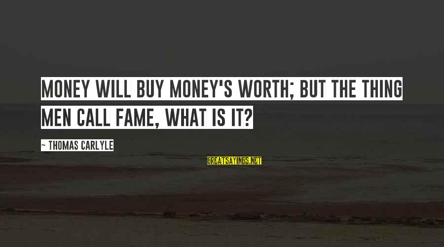 Goja Sayings By Thomas Carlyle: Money will buy money's worth; but the thing men call fame, what is it?