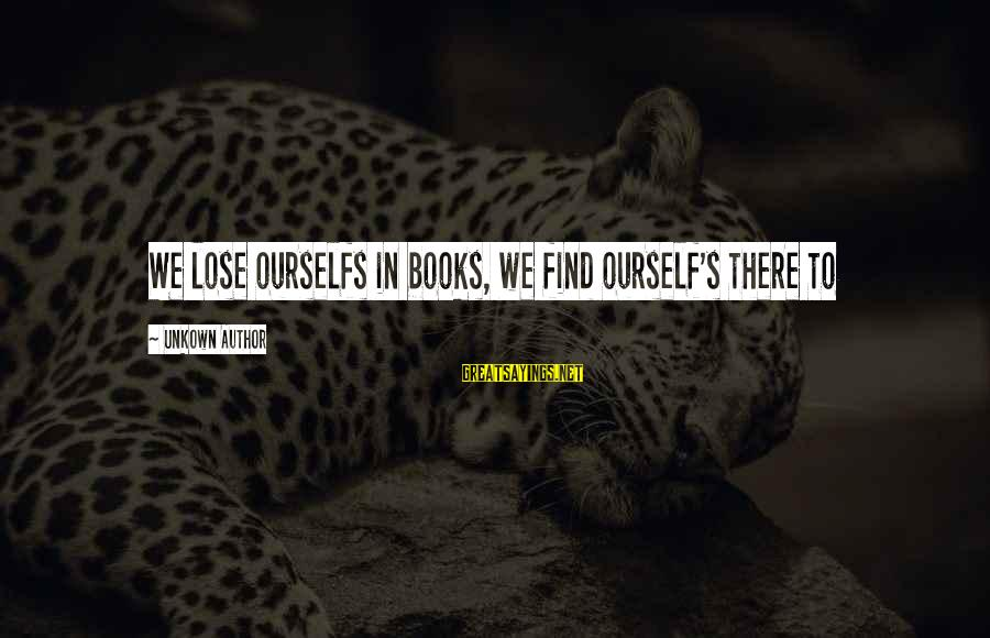 Goja Sayings By Unkown Author: We lose ourselfs in books, we find ourself's there to