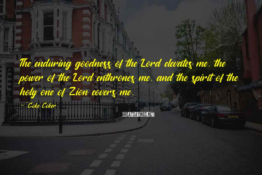 'Goke Coker Sayings: The enduring goodness of the Lord elevates me, the power of the Lord enthrones me,