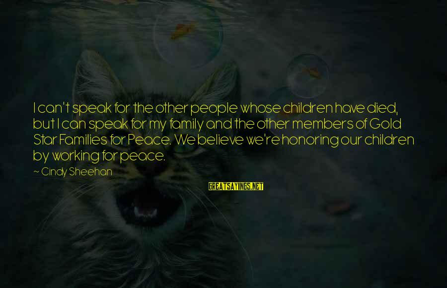 Gold Members Sayings By Cindy Sheehan: I can't speak for the other people whose children have died, but I can speak