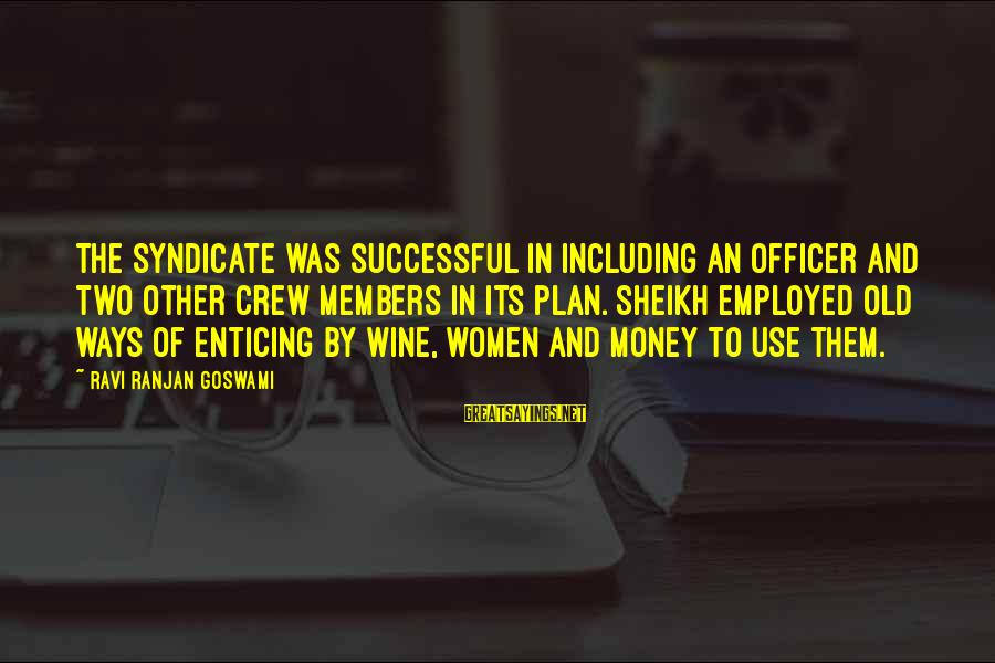 Gold Members Sayings By Ravi Ranjan Goswami: The syndicate was successful in including an officer and two other crew members in its